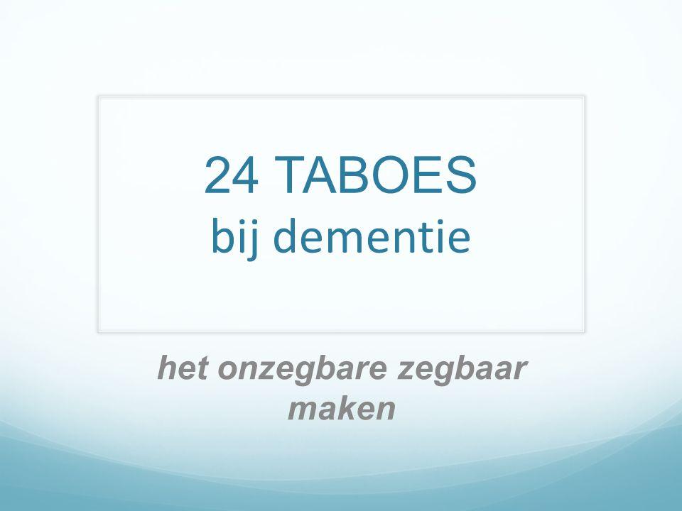 Wat zijn uw taboes.Eén op de drie mensen krijgt te maken met dementie.