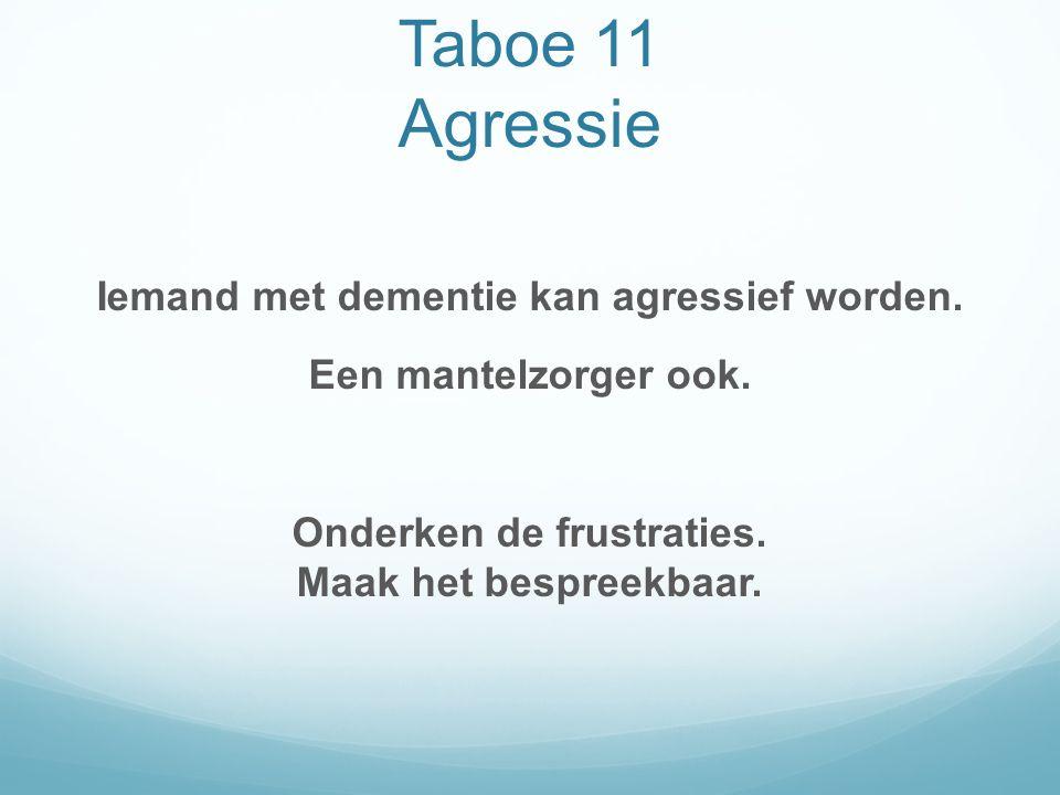 Taboe 11 Agressie Iemand met dementie kan agressief worden.