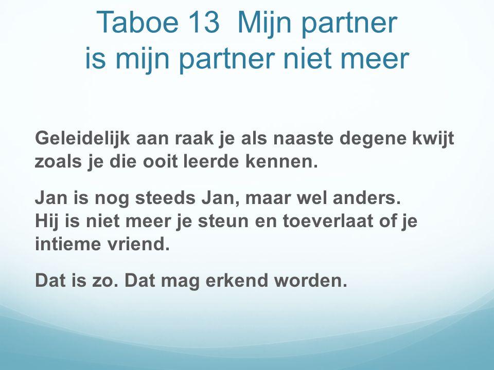 Taboe 13 Mijn partner is mijn partner niet meer Geleidelijk aan raak je als naaste degene kwijt zoals je die ooit leerde kennen.