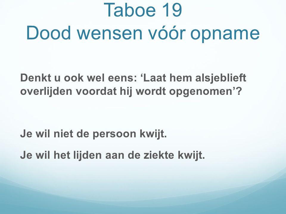 Taboe 19 Dood wensen vóór opname Denkt u ook wel eens: 'Laat hem alsjeblieft overlijden voordat hij wordt opgenomen'.
