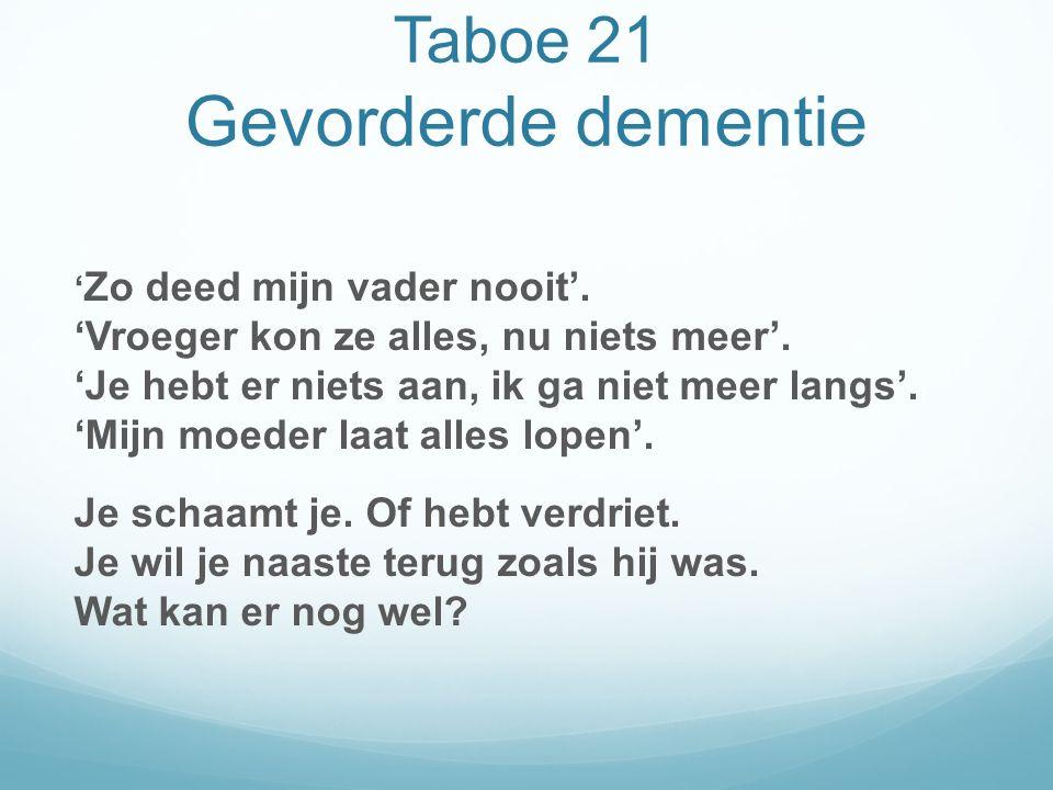 Taboe 21 Gevorderde dementie ' Zo deed mijn vader nooit'.