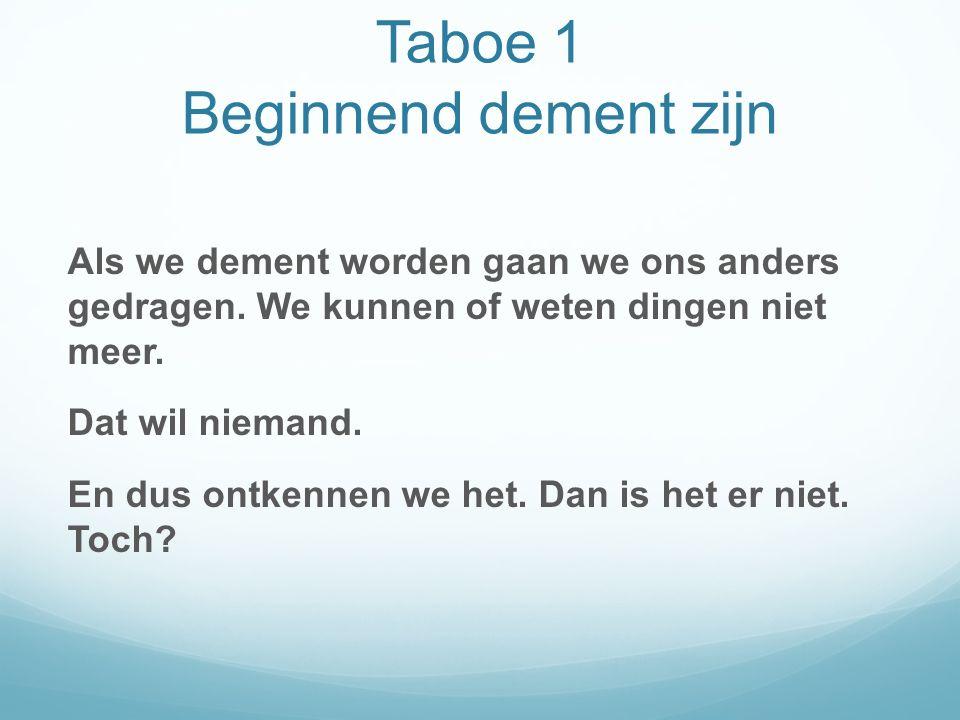 Taboe 1 Beginnend dement zijn Als we dement worden gaan we ons anders gedragen.
