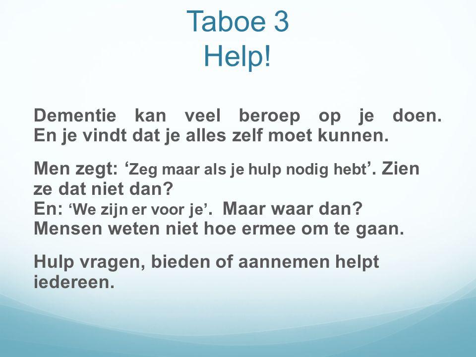 Taboe 3 Help. Dementie kan veel beroep op je doen.