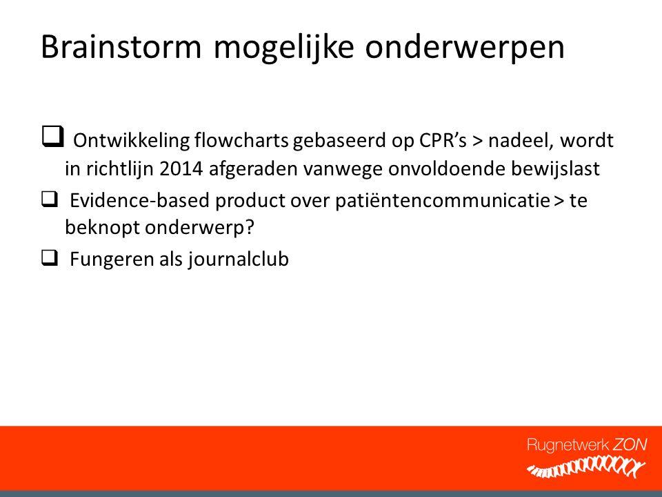 Brainstorm mogelijke onderwerpen  Ontwikkeling flowcharts gebaseerd op CPR's > nadeel, wordt in richtlijn 2014 afgeraden vanwege onvoldoende bewijsla