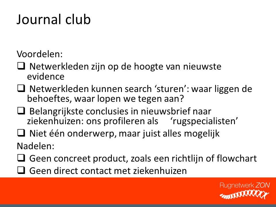 Journal club Voordelen:  Netwerkleden zijn op de hoogte van nieuwste evidence  Netwerkleden kunnen search 'sturen': waar liggen de behoeftes, waar l