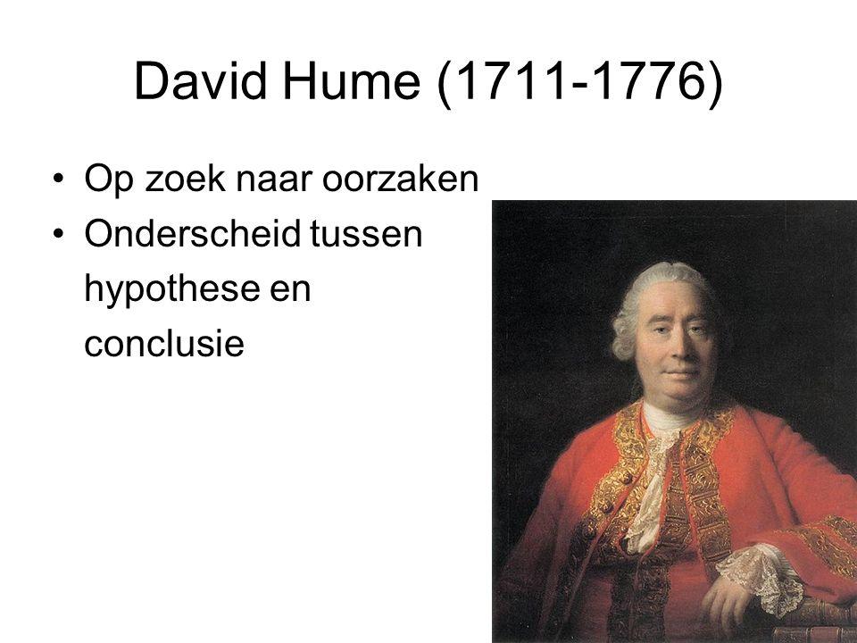 David Hume (1711-1776) Op zoek naar oorzaken Onderscheid tussen hypothese en conclusie