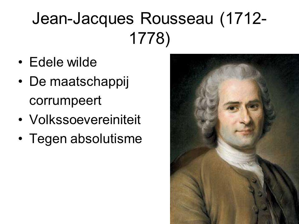 Jean-Jacques Rousseau (1712- 1778) Edele wilde De maatschappij corrumpeert Volkssoevereiniteit Tegen absolutisme
