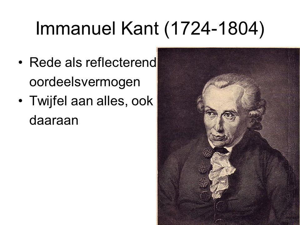 Immanuel Kant (1724-1804) Rede als reflecterend oordeelsvermogen Twijfel aan alles, ook daaraan
