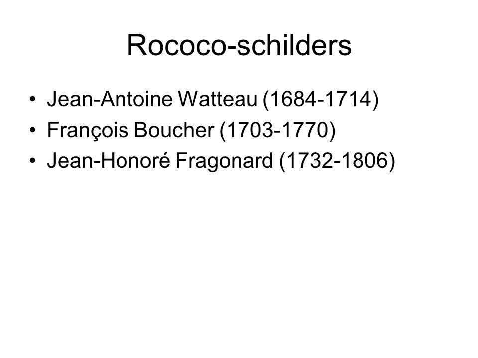 Rococo-schilders Jean-Antoine Watteau (1684-1714) François Boucher (1703-1770) Jean-Honoré Fragonard (1732-1806)