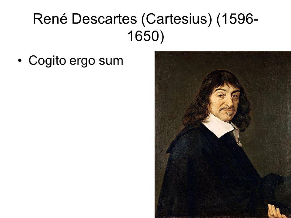René Descartes (Cartesius) (1596- 1650) Cogito ergo sum