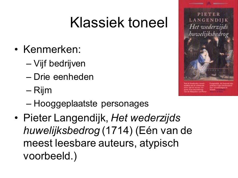 Klassiek toneel Kenmerken: –Vijf bedrijven –Drie eenheden –Rijm –Hooggeplaatste personages Pieter Langendijk, Het wederzijds huwelijksbedrog (1714) (E