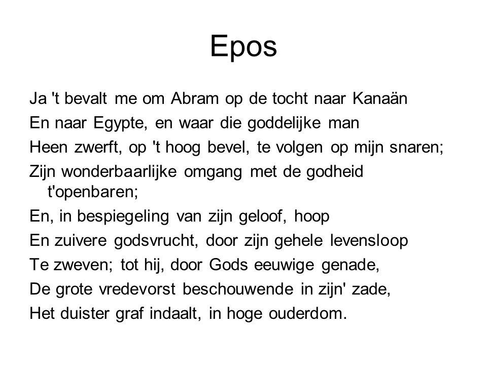Epos Ja 't bevalt me om Abram op de tocht naar Kanaän En naar Egypte, en waar die goddelijke man Heen zwerft, op 't hoog bevel, te volgen op mijn snar