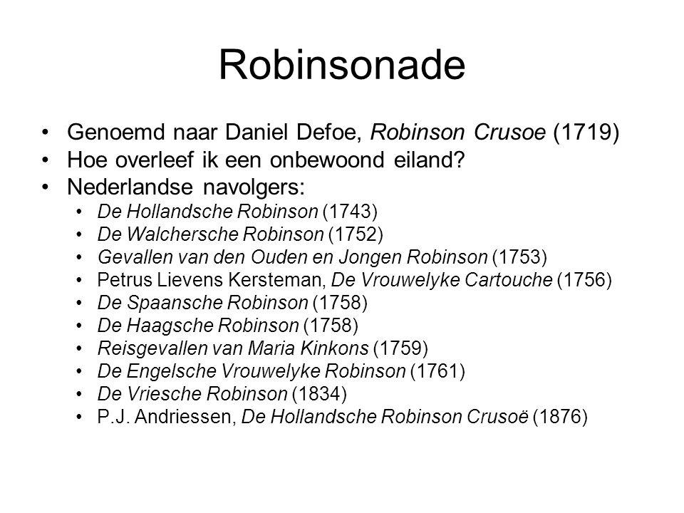Robinsonade Genoemd naar Daniel Defoe, Robinson Crusoe (1719) Hoe overleef ik een onbewoond eiland? Nederlandse navolgers: De Hollandsche Robinson (17