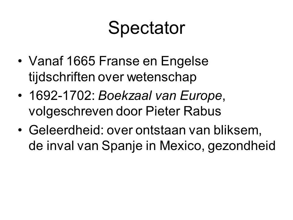 Spectator Vanaf 1665 Franse en Engelse tijdschriften over wetenschap 1692-1702: Boekzaal van Europe, volgeschreven door Pieter Rabus Geleerdheid: over