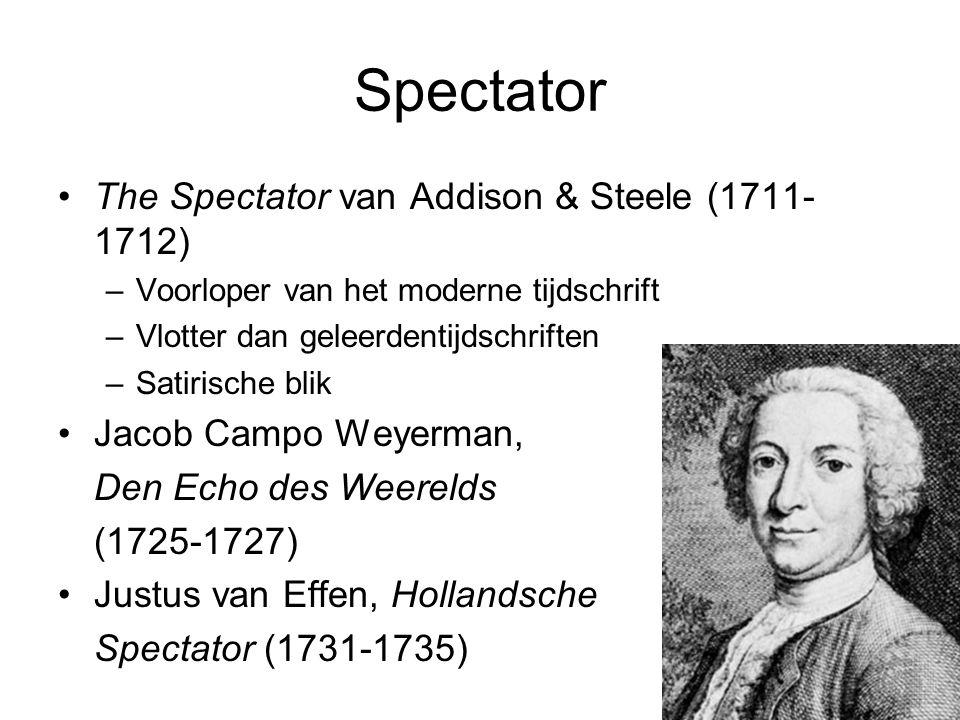 Spectator The Spectator van Addison & Steele (1711- 1712) –Voorloper van het moderne tijdschrift –Vlotter dan geleerdentijdschriften –Satirische blik