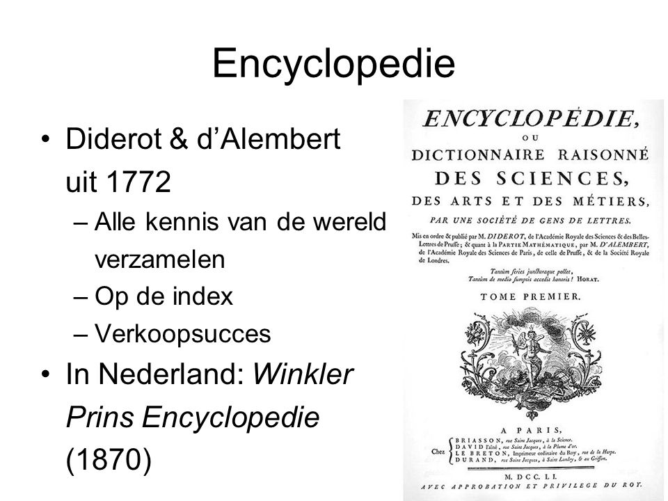 Encyclopedie Diderot & d'Alembert uit 1772 –Alle kennis van de wereld verzamelen –Op de index –Verkoopsucces In Nederland: Winkler Prins Encyclopedie