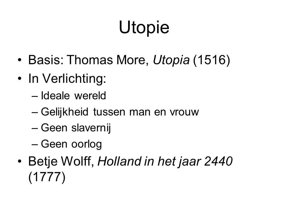 Utopie Basis: Thomas More, Utopia (1516) In Verlichting: –Ideale wereld –Gelijkheid tussen man en vrouw –Geen slavernij –Geen oorlog Betje Wolff, Holl