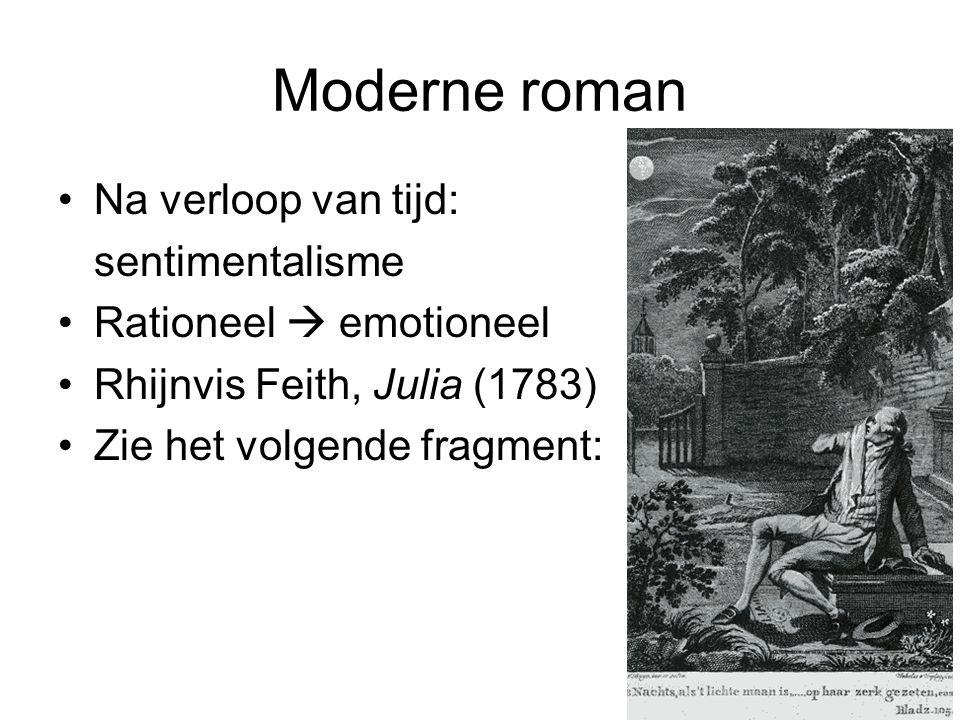 Moderne roman Na verloop van tijd: sentimentalisme Rationeel  emotioneel Rhijnvis Feith, Julia (1783) Zie het volgende fragment: