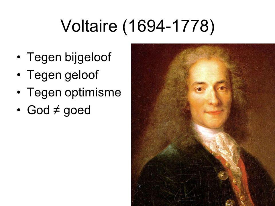 Voltaire (1694-1778) Tegen bijgeloof Tegen geloof Tegen optimisme God ≠ goed