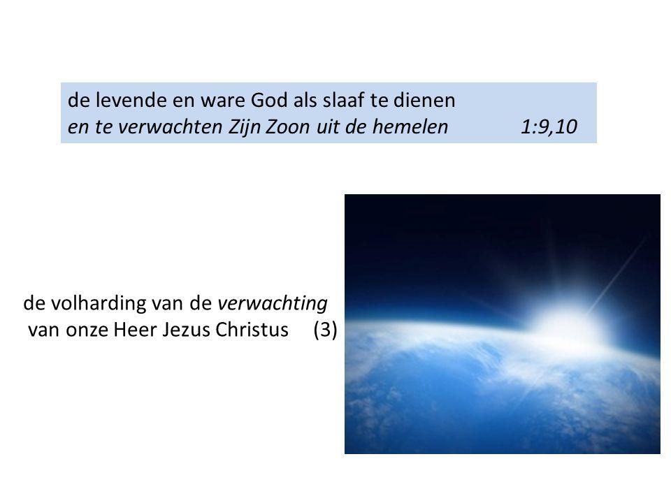 de levende en ware God als slaaf te dienen en te verwachten Zijn Zoon uit de hemelen 1:9,10 de volharding van de verwachting van onze Heer Jezus Christus (3)