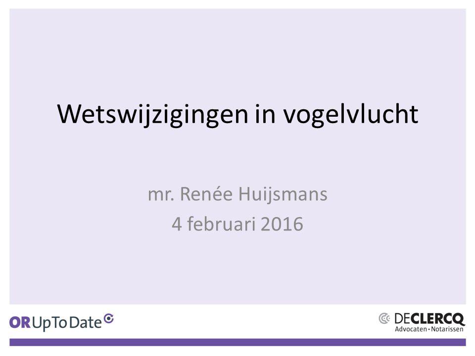 Wetswijzigingen in vogelvlucht mr. Renée Huijsmans 4 februari 2016
