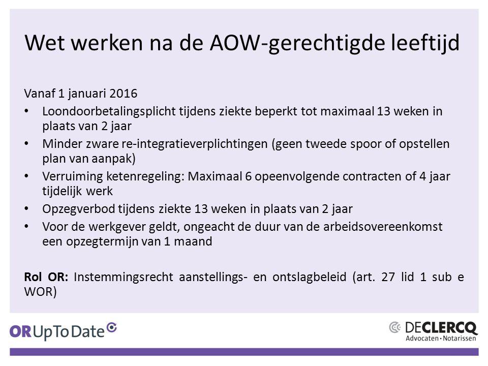 Wet werken na de AOW-gerechtigde leeftijd Vanaf 1 januari 2016 Loondoorbetalingsplicht tijdens ziekte beperkt tot maximaal 13 weken in plaats van 2 ja