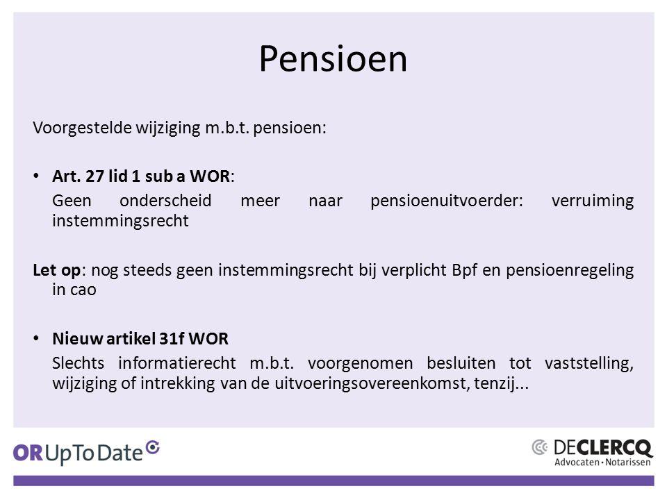 Pensioen Voorgestelde wijziging m.b.t. pensioen: Art. 27 lid 1 sub a WOR: Geen onderscheid meer naar pensioenuitvoerder: verruiming instemmingsrecht L