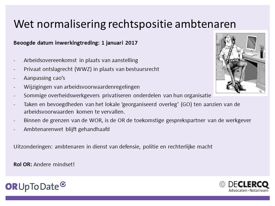 Wet normalisering rechtspositie ambtenaren Beoogde datum inwerkingtreding: 1 januari 2017 -Arbeidsovereenkomst in plaats van aanstelling -Privaat onts