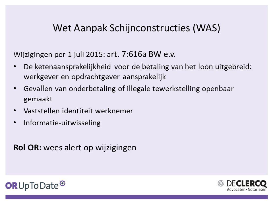 Wet Aanpak Schijnconstructies (WAS) Wijzigingen per 1 juli 2015: a rt. 7:616a BW e.v. De ketenaansprakelijkheid voor de betaling van het loon uitgebre