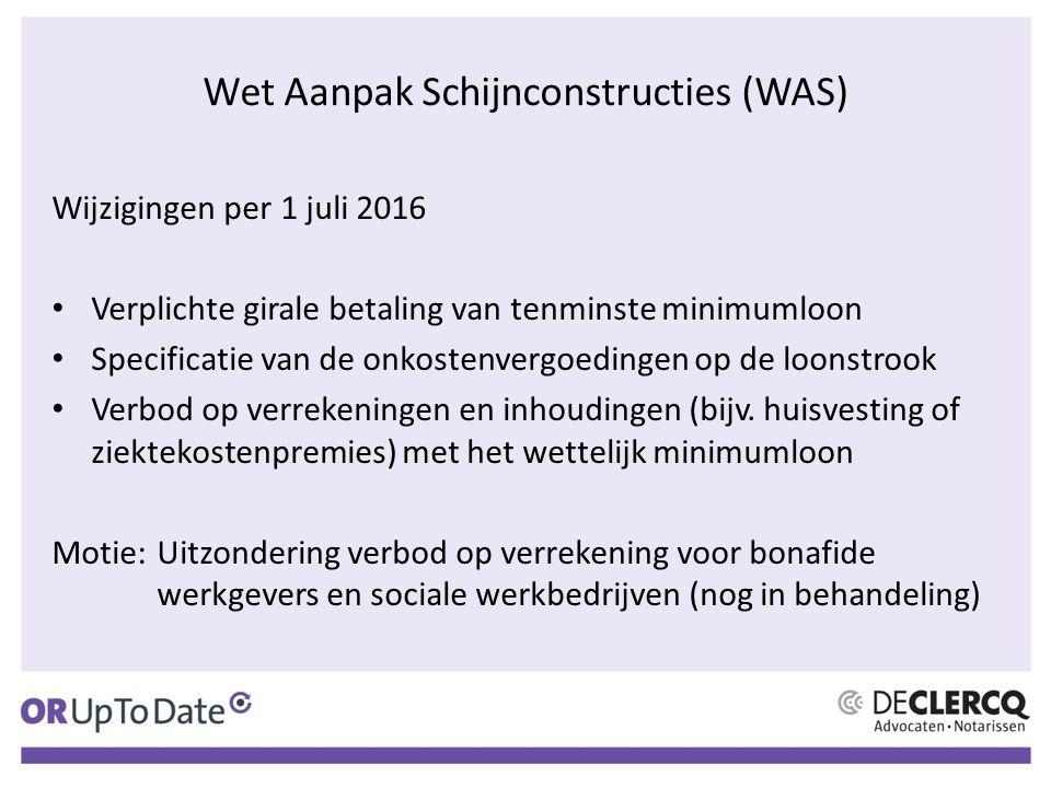 Wet Aanpak Schijnconstructies (WAS) Wijzigingen per 1 juli 2016 Verplichte girale betaling van tenminste minimumloon Specificatie van de onkostenvergo