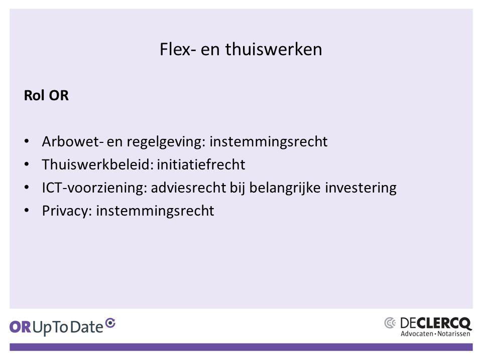 Flex- en thuiswerken Rol OR Arbowet- en regelgeving: instemmingsrecht Thuiswerkbeleid: initiatiefrecht ICT-voorziening: adviesrecht bij belangrijke in