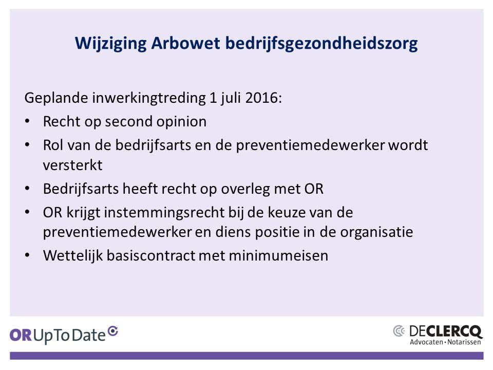 Wijziging Arbowet bedrijfsgezondheidszorg Geplande inwerkingtreding 1 juli 2016: Recht op second opinion Rol van de bedrijfsarts en de preventiemedewe