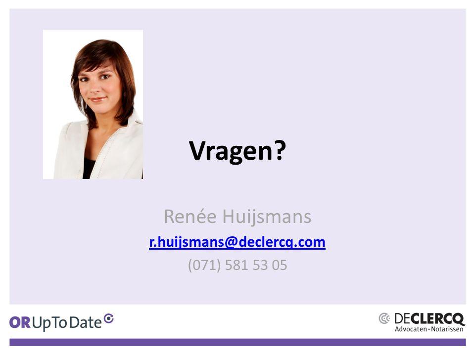 Vragen? Renée Huijsmans r.huijsmans@declercq.com (071) 581 53 05