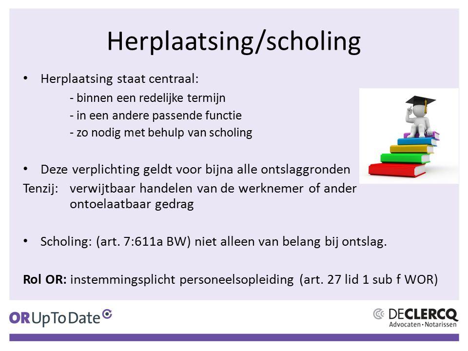Herplaatsing/scholing Herplaatsing staat centraal: - binnen een redelijke termijn - in een andere passende functie - zo nodig met behulp van scholing