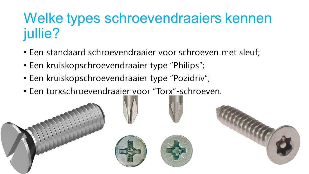 """Welke types schroevendraaiers kennen jullie? Een standaard schroevendraaier voor schroeven met sleuf; Een kruiskopschroevendraaier type """"Philips""""; Een"""
