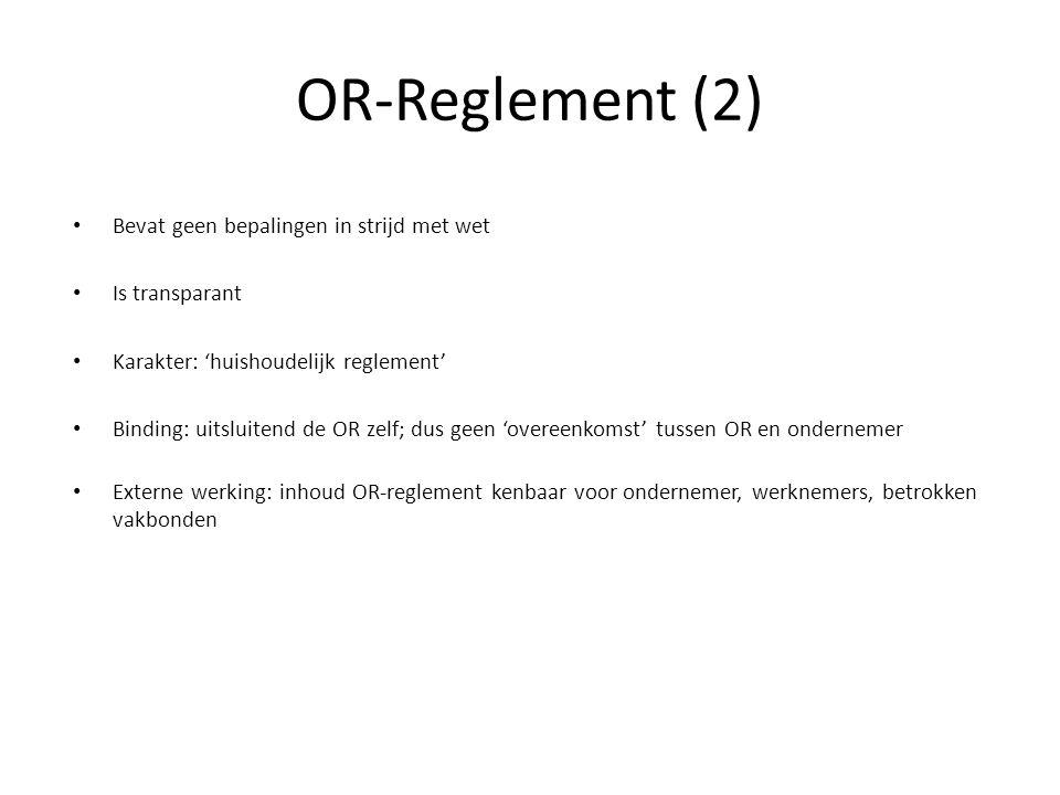 Bevat geen bepalingen in strijd met wet Is transparant Karakter: 'huishoudelijk reglement' Binding: uitsluitend de OR zelf; dus geen 'overeenkomst' tussen OR en ondernemer Externe werking: inhoud OR-reglement kenbaar voor ondernemer, werknemers, betrokken vakbonden OR-Reglement (2)
