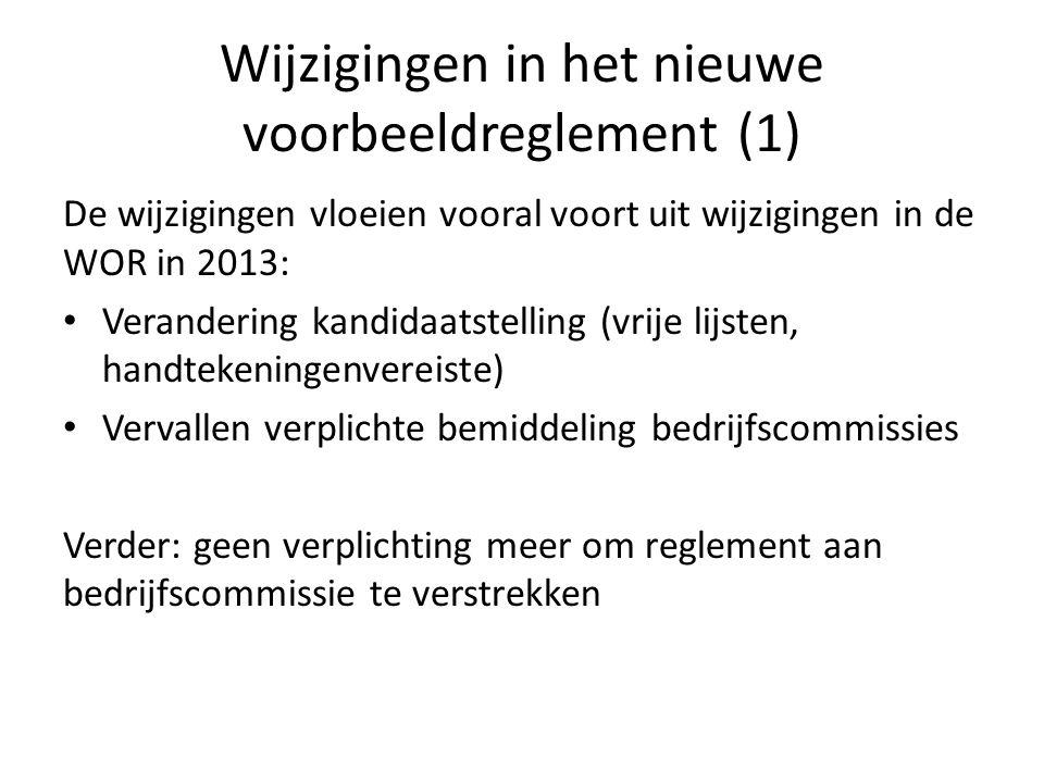 De wijzigingen vloeien vooral voort uit wijzigingen in de WOR in 2013: Verandering kandidaatstelling (vrije lijsten, handtekeningenvereiste) Vervallen verplichte bemiddeling bedrijfscommissies Verder: geen verplichting meer om reglement aan bedrijfscommissie te verstrekken Wijzigingen in het nieuwe voorbeeldreglement (1)