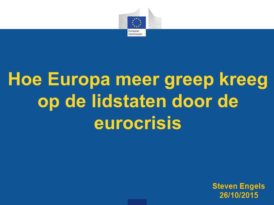 Hoe Europa meer greep kreeg op de lidstaten door de eurocrisis Steven Engels 26/10/2015