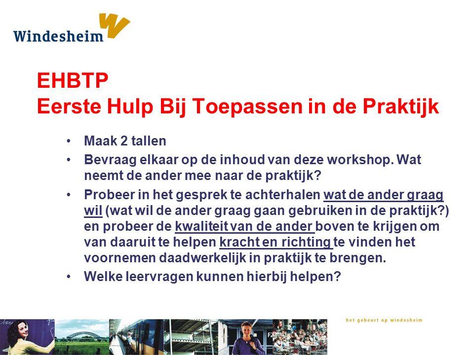 EHBTP Eerste Hulp Bij Toepassen in de Praktijk Maak 2 tallen Bevraag elkaar op de inhoud van deze workshop.