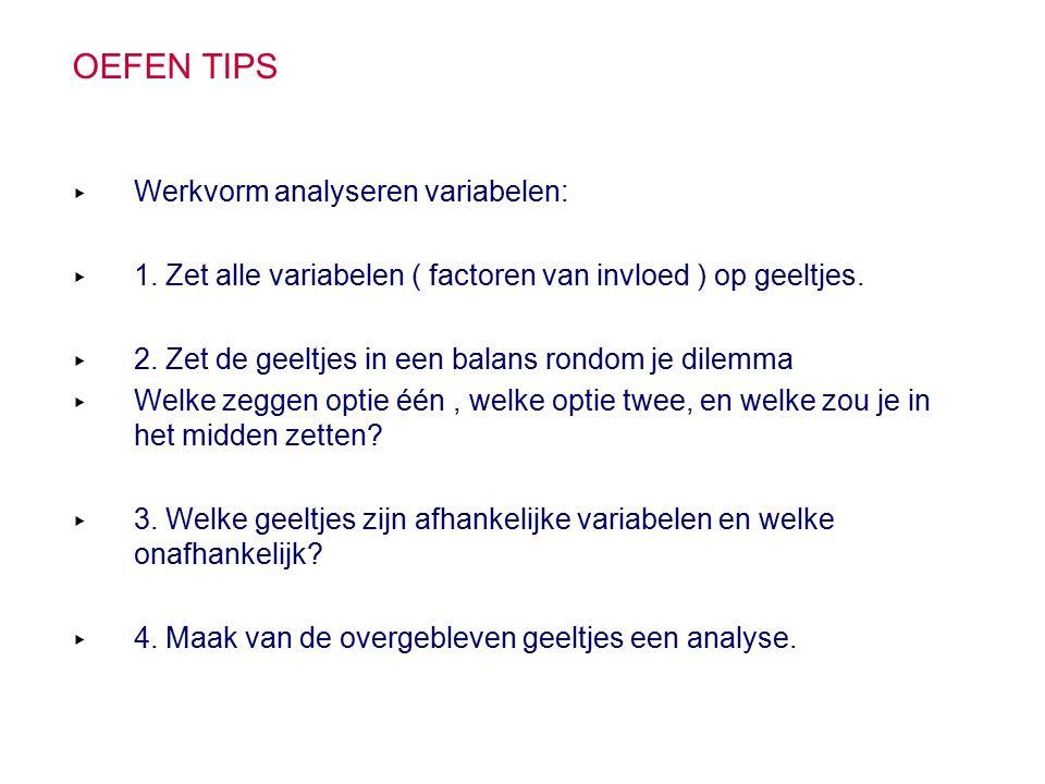 OEFEN TIPS ▸ Werkvorm analyseren variabelen: ▸ 1.