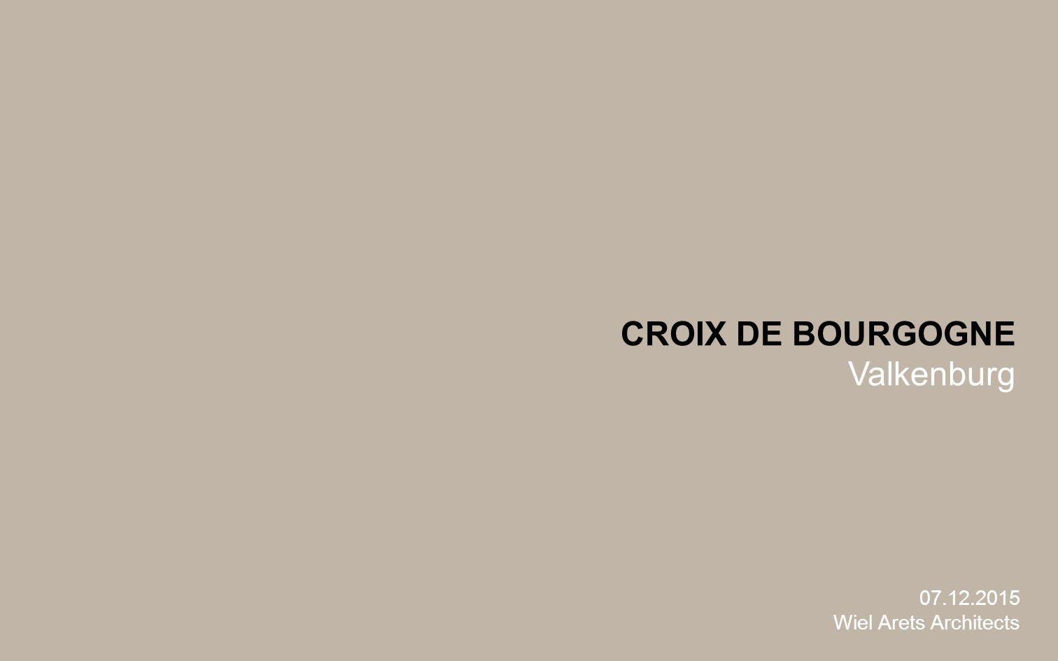 CROIX DE BOURGOGNE Valkenburg 07.12.2015 Wiel Arets Architects