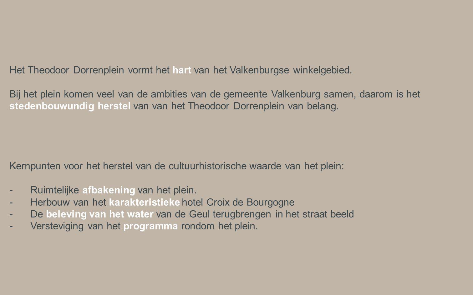 Het Theodoor Dorrenplein vormt het hart van het Valkenburgse winkelgebied. Bij het plein komen veel van de ambities van de gemeente Valkenburg samen,