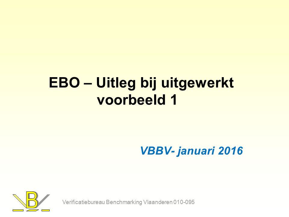 EBO – Uitleg bij uitgewerkt voorbeeld 1 VBBV- januari 2016 Verificatiebureau Benchmarking Vlaanderen 010-095