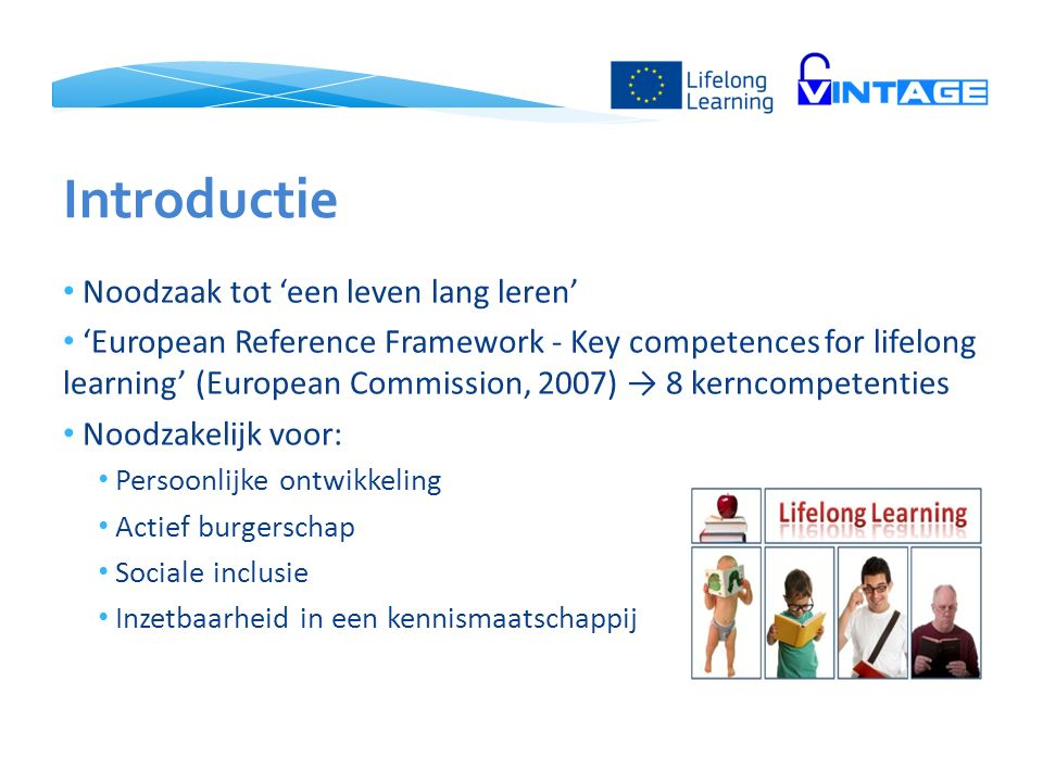 Introductie Noodzaak tot 'een leven lang leren' 'European Reference Framework - Key competences for lifelong learning' (European Commission, 2007) → 8
