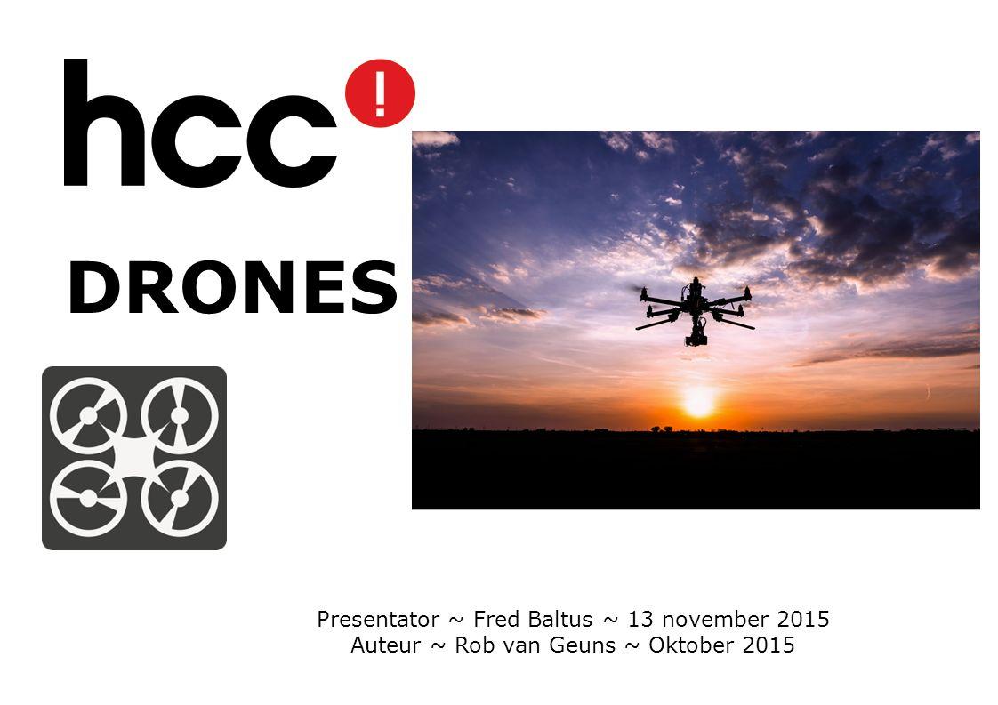 Presentator ~ Fred Baltus ~ 13 november 2015 Auteur ~ Rob van Geuns ~ Oktober 2015 DRONES