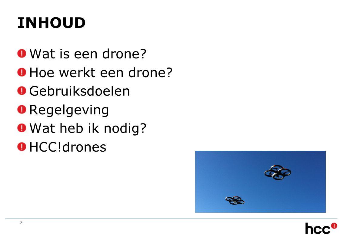 INHOUD Wat is een drone? Hoe werkt een drone? Gebruiksdoelen Regelgeving Wat heb ik nodig? HCC!drones 2