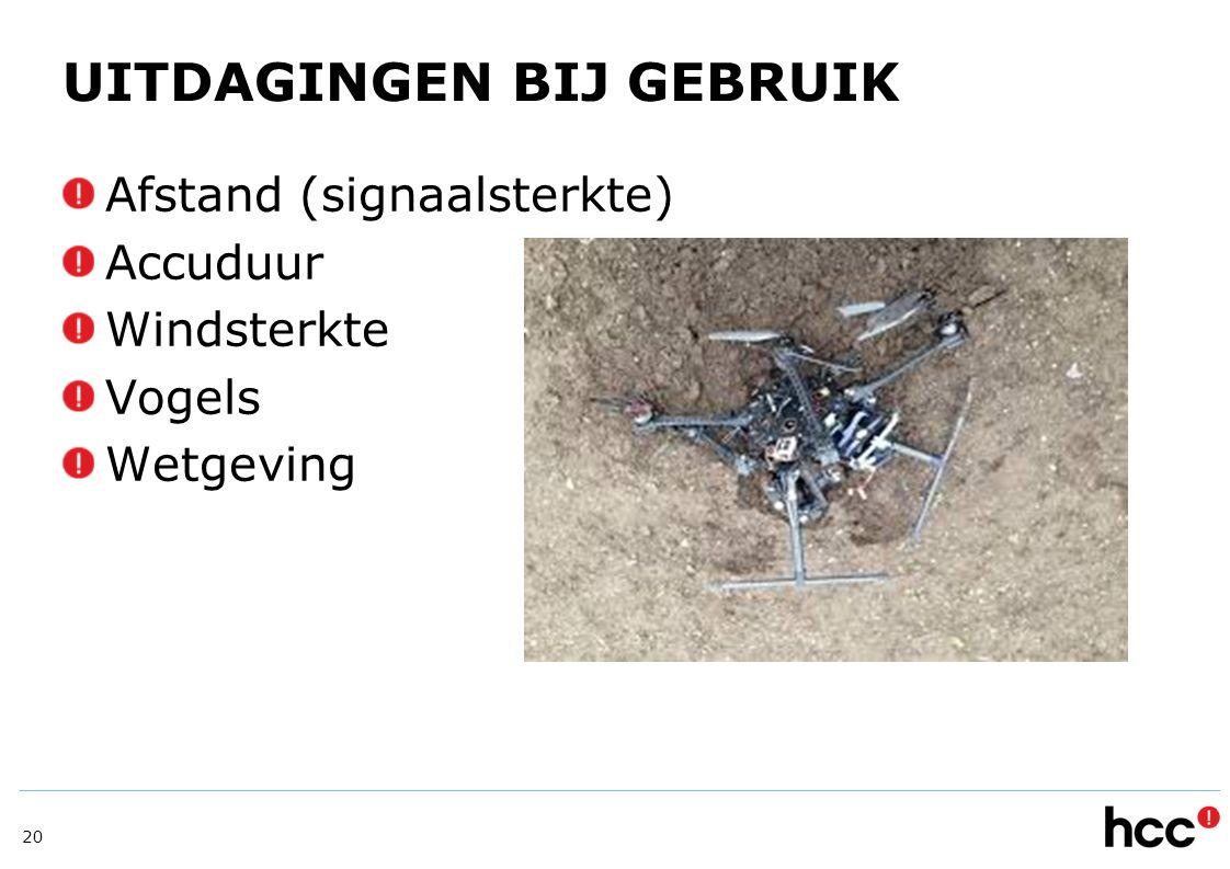 UITDAGINGEN BIJ GEBRUIK Afstand (signaalsterkte) Accuduur Windsterkte Vogels Wetgeving 20
