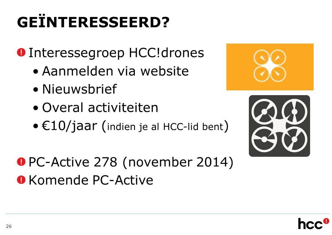 GEÏNTERESSEERD? Interessegroep HCC!drones Aanmelden via website Nieuwsbrief Overal activiteiten €10/jaar ( indien je al HCC-lid bent ) PC-Active 278 (