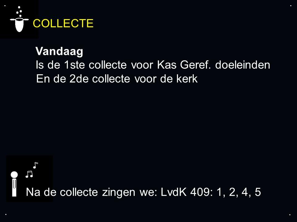 ....COLLECTE Vandaag Is de 1ste collecte voor Kas Geref.