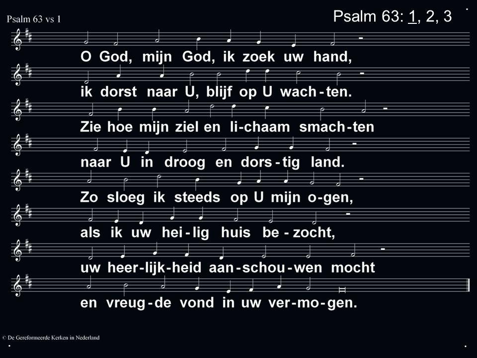 ... Psalm 63: 1, 2, 3